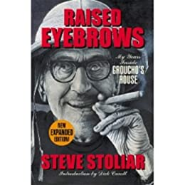 [Steve Stoliar, Dick Cavett]のRaised Eyebrows - My Years Inside Groucho's House (Expanded Edition) (English Edition)