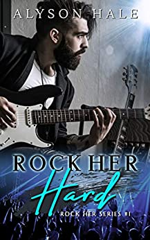 Rock Her Hard (Rock Her Series Book 1) by [Alyson Hale]