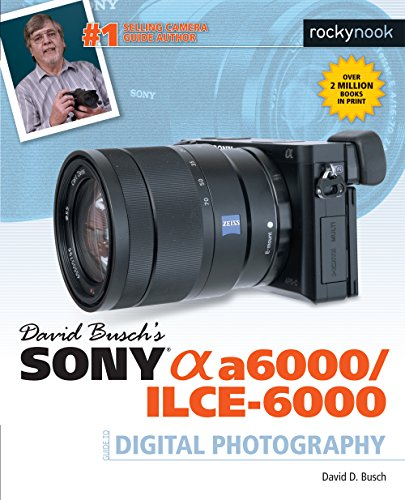 David Busch's Sony Alpha a6000/ILCE-6000 Guide...