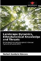 Landscape Dynamics, Ethnobotanical Knowledge and Threats