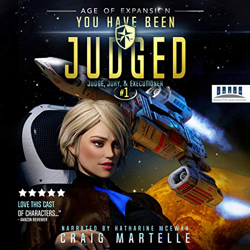 You Have Been Judged: A Space Opera     Judge, Jury, & Executioner, Book 1              By:                                                                                                                                 Craig Martelle,                                                                                        Michael Anderle                               Narrated by:                                                                                                                                 Katharine McEwan                      Length: 6 hrs and 47 mins     2 ratings     Overall 4.0