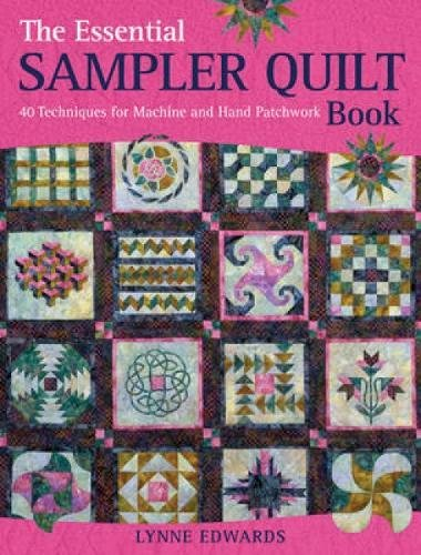 The Essential Sampler Quilt Book: 40 Techniques for Machine and Hand Patchwork