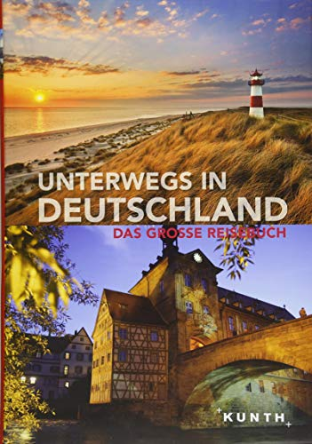 Unterwegs in Deutschland: Das große Reisebuch (KUNTH Unterwegs in ... / Das grosse Reisebuch)