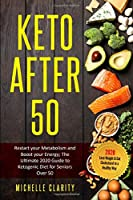 Keto After 50: Restart Your Metabolism and Boost Your Energy; The Ultimate 2020 Guide to Ketogenic Diet for Seniors Over 50 - Lose Weight and Cut Cholesterol in a Healthy Way -