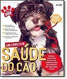 Guia Completo de Saúde do Cão - Coleção Meu Pet