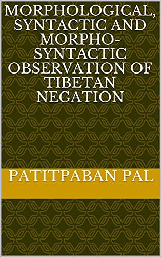 Morphological, Syntactic and Morpho-syntactic Observation of Tibetan Negation (English Edition)