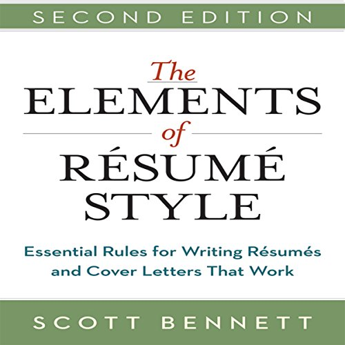 The Elements of Resume Style     Essential Rules for Writing Resumes and Cover Letters That Work              By:                                                                                                                                 Scott Bennett                               Narrated by:                                                                                                                                 Walter Dixon                      Length: 2 hrs and 18 mins     3 ratings     Overall 3.0
