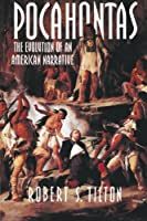 Pocahontas: The Evolution Of An American Narrative (Cambridge Studies in American Literature and Culture, Series Number 83)