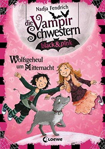 Die Vampirschwestern black & pink 4 - Wolfsgeheul um Mitternacht: Lustiges Fantasybuch für Kinder ab 8 Jahre