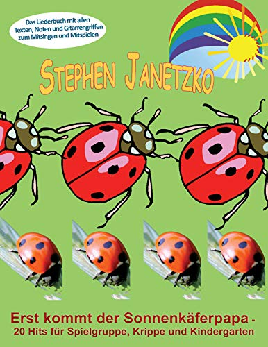 Erst kommt der Sonnenkäferpapa - 20 Hits für Spielgruppe, Krippe und Kindergarten: Das Liederbuch mit allen Texten, Noten und Gitarrengriffen zum Mitsingen und Mitspielen