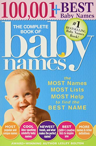 The Complete Book of Baby Names: The #1 Baby Names Book with the Most Unique Baby Girl and Boy Names (Gifts for Expecting Mothers, Fathers, Parents)