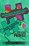 INSTAGRAM SECRETS (Vol 2): HOW to Build the Perfect Instagram Profile.: Become an influencer and build a business with no money on Instagram. Short social media marketing book. (English Edition)