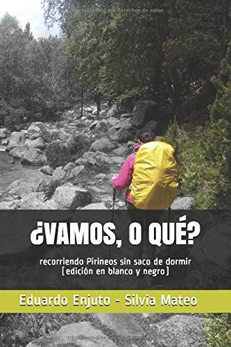 ¿VAMOS, O QUÉ?: recorriendo Pirineos sin saco de dormir (edición en blanco...