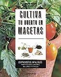 Cultiva tu huerto en macetas: 30 proyectos infalibles para pequeños jardines, balcones y terrazas (LAROUSSE - Libros Ilustrados/ Prácticos - Ocio y naturaleza - Jardinería)