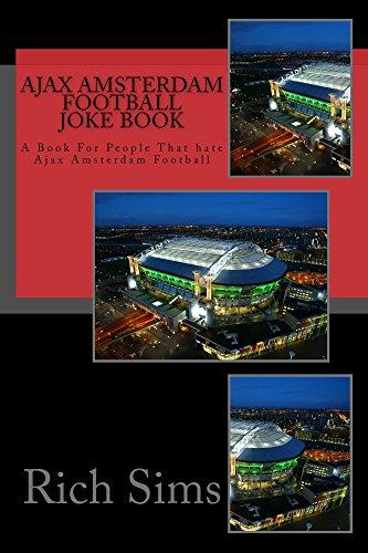 Ajax Amsterdam Football Joke Book: A Book For People That hate Ajax Amsterdam Football (Soccer Joke Book, L.L.C.) (English Edition)