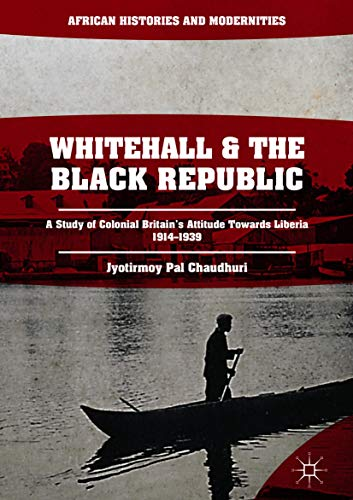 Whitehall and the Black Republic: A Study of Colonial Britain's Attitude Towards Liberia, 1914–1939 (African Histories and Modernities) (English Edition)