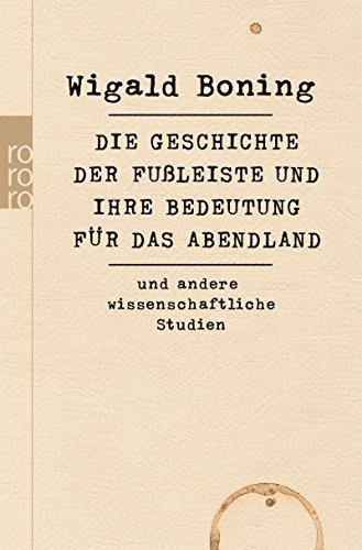 Die Geschichte der Fußleiste und ihre Bedeutung für das Abendland: und andere wissenschaftliche Studien