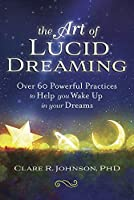 The Art of Lucid Dreaming: Over 60 Powerful Practices to Help You Wake Up in Your Dreams