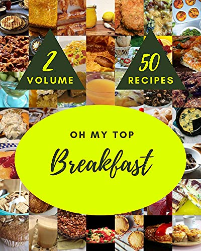 Oh My Top 50 Breakfast Recipes Volume 2: A Must-have Breakfast Cookbook for Everyone (English Edition)