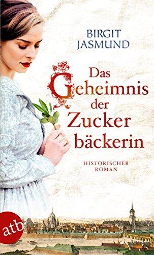 Das Geheimnis der Zuckerbäckerin: Historischer Roman
