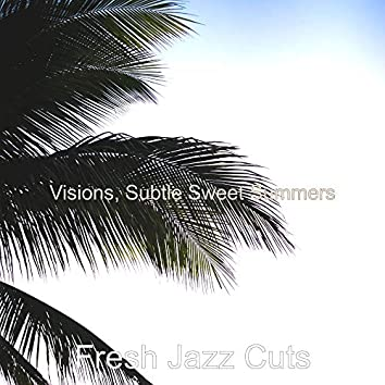Visions, Subtle Sweet Summers