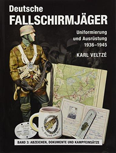 Deutsche Fallschirmjäger: Uniformierung und Ausrüstung 1936 - 1945 Band 3: Kriegsschauplätze und Kampfeinsätze - Dokumente und die Kosten des Krieges