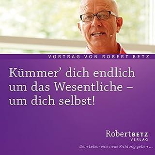 Kümmer' dich endlich um das Wesentliche - um dich selbst                   Autor:                                                                                                                                 Robert Betz                               Sprecher:                                                                                                                                 Robert Betz                      Spieldauer: 1 Std. und 8 Min.     93 Bewertungen     Gesamt 4,4