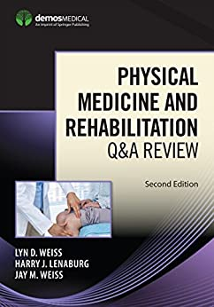 Physical Medicine and Rehabilitation Q&A Review, Second Edition by [MD Weiss, Lyn D., MD Lenaburg, Harry J., MD Weiss, Jay M.]