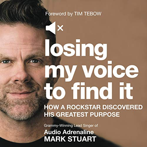 Losing My Voice to Find It     How a Rockstar Discovered His Greatest Purpose              By:                                                                                                                                 Mark Stuart,                                                                                        Roger W Thompson,                                                                                        Tim Tebow                           Length: 6 hrs and 41 mins     Not rated yet     Overall 0.0