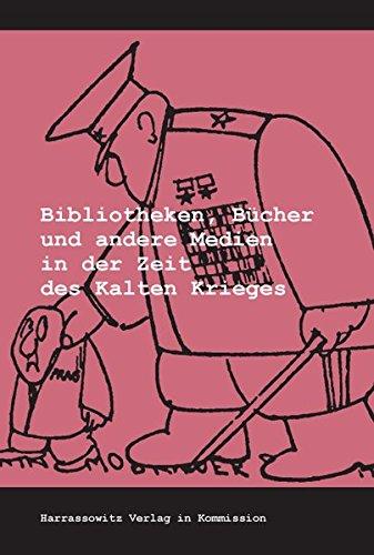 Bibliotheken, Bücher und andere Medien in der Zeit des Kalten Krieges (Wolfenbütteler Schriften zur Geschichte des Buchwesens, Band 40)