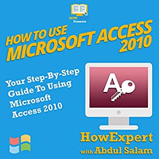 How to Use Microsoft Access 2010: Your Step-By-Step Guide to Using Microsoft Access 2010 audiobook cover art