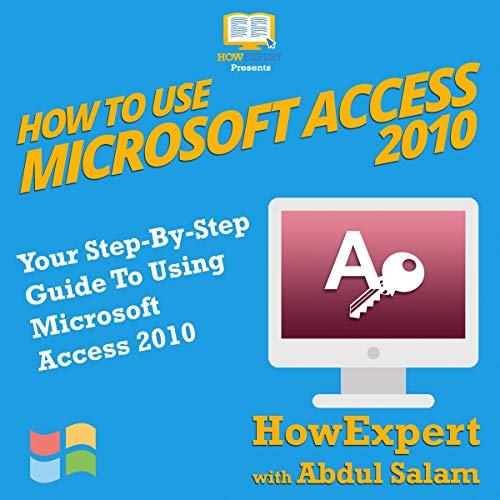 How to Use Microsoft Access 2010: Your Step-By-Step Guide to Using Microsoft Access 2010                   By:                                                                                                                                 HowExpert Press,                                                                                        Abdul Salam                               Narrated by:                                                                                                                                 Ron Welch                      Length: 43 mins     Not rated yet     Overall 0.0