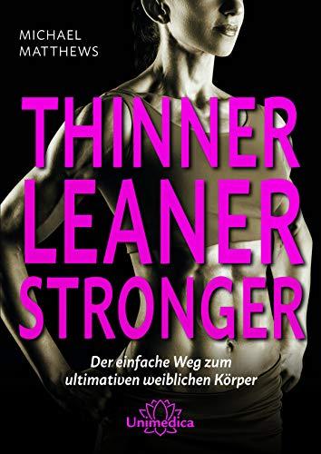 Thinner Leaner Stronger E-Book: Der einfache Weg zum ultimativen weiblichen Körper