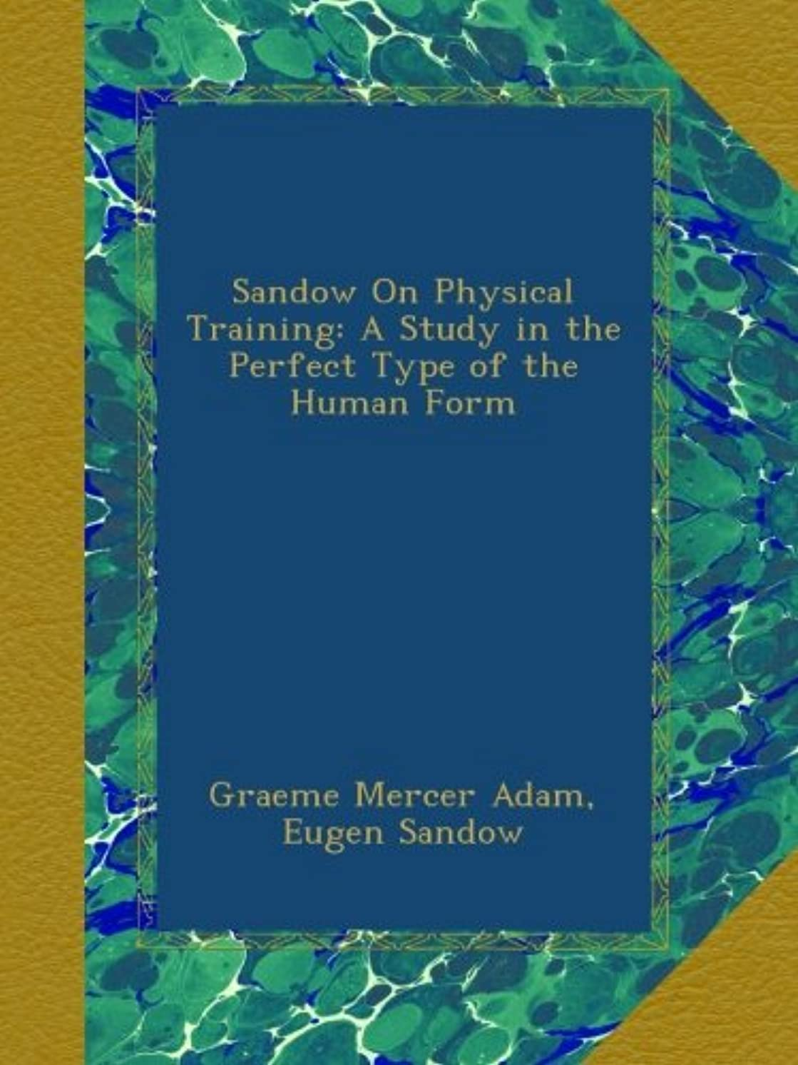 分析的大通りカーフSandow On Physical Training: A Study in the Perfect Type of the Human Form