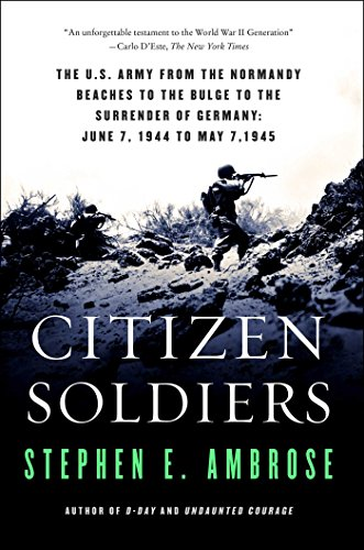 Citizen Soldiers: The U.S. Army from the Normandy Beaches to the Bulge to the Surrender of Germany June 7, 1944, to May 7, 1945 (English Edition)