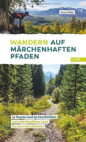 Wandern auf märchenhaften Pfaden: 15 Touren und 30 Geschichten vom Werdenfelser Land bis zum Wendelstein