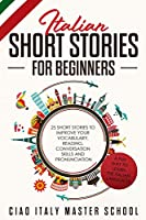 Italian Short Stories for Beginners: 25 Short Stories To Improve Your Vocabulary, Reading, Conversation skills and Pronunciation