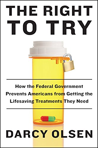 The Right to Try: How the Federal Government Prevents Americans from Getting the Lifesaving Treatmen