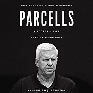 Parcells: A Football Life                   By:                                                                                                                                 Bill Parcells,                                                                                        Nunyo Demasio                               Narrated by:                                                                                                                                 Jason Culp                      Length: 26 hrs and 9 mins     194 ratings     Overall 4.5