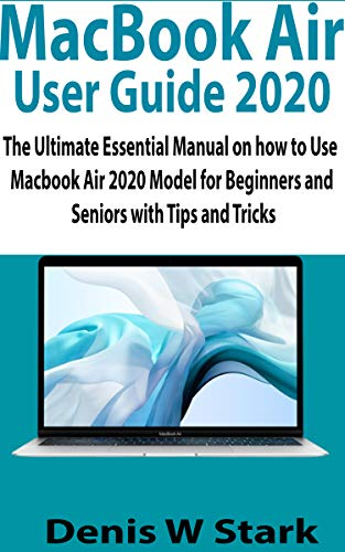 MacBook Air User Guide 2020: The Ultimate Essential Manual on how to Use MacBook Air 2020 Model for Beginners and Seniors with Tips and Tricks (English Edition)