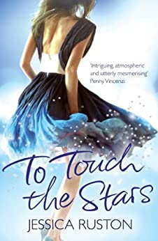To Touch the Stars: A delicious blockbuster of scandals and secrets by [Jessica Ruston]