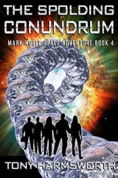 The Spolding Conundrum: Mark Noble Space Adventure Book 4 by [Tony Harmsworth]