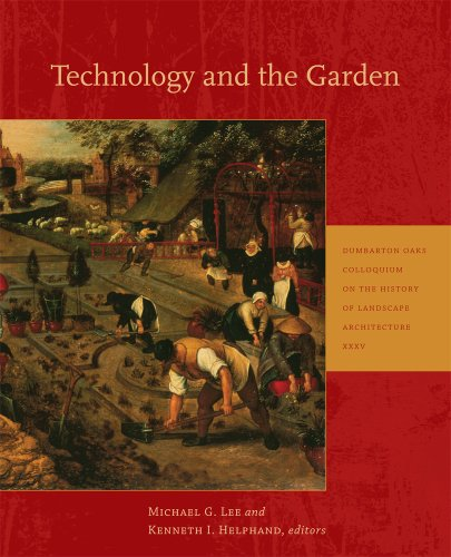 Lee, M: Technology and the Garden (Dumbarton Oaks Colloquium on the History of Landscape Architecture, Band 35)
