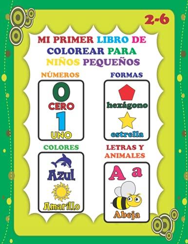 Mi Primer Libro para Colorear para Niños Pequeños:: Diversión con números, letras, formas, colores y animales! (Libros de actividades para colorear para niños), libros en español para niños.