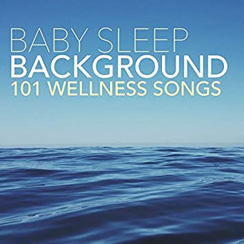 Baby Sleep Background 101 - Wellness Instrumental Songs for Toddlers & Newborns