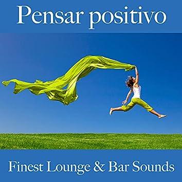 Pensar Positivo: Finest Lounge & Bar Sounds