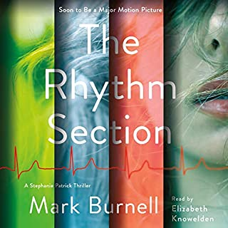 The Rhythm Section     A Stephanie Patrick Thriller, Book 1              Written by:                                                                                                                                 Mark Burnell                               Narrated by:                                                                                                                                 Elizabeth Knowelden                      Length: 14 hrs and 51 mins     2 ratings     Overall 4.5
