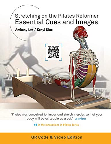 Stretching on the Pilates Reformer: Essential Cues and Images (QR Code & Video Edition): (QR Code & Video Edition)