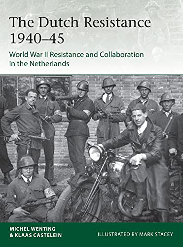 The Dutch Resistance 1940–45: World War II Resistance and Collaboration in the Netherlands (Elite) (English Edition)