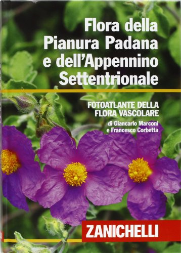 Flora della Pianura Padana e dell'Appennino Settentrionale. Foto atlante della Flora vascolare
